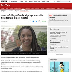 Jesus College Cambridge appoints its first female black master