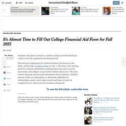 It's Almost Time to Fill Out College Financial Aid Form for Fall 2015 - NYTimes.com