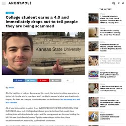 College student earns a 4.0 and immediately drops out to tell people they are being scammed – Anonymous