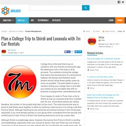 Plan a College Trip to Shirdi and Lonavala with 7m Car Rentals