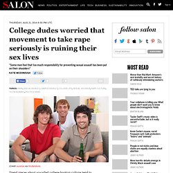 College dudes worried that movement to take rape seriously is ruining their sex lives