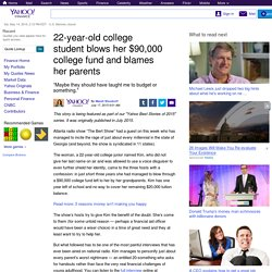 22-year-old college student blows her $90,000 college fund and blames her parents