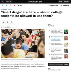 'Smart drugs' are here — should college students be allowed to use them?