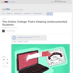 The Online College That's Helping Undocumented Students : NPR Ed