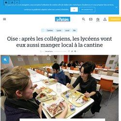 LE PARISIEN 17/10/16 Oise : après les collégiens, les lycéens vont eux aussi manger local à la cantine