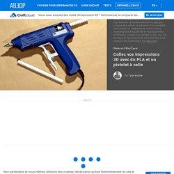 Collez vos impressions 3D avec du PLA et un pistolet à colle