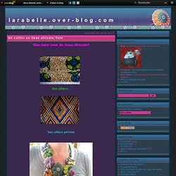 Un collier en tissu africain:Tuto - Le blog de larabelle.over-blog.com