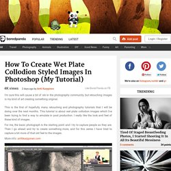 How To Create Wet Plate Collodion Styled Images In Photoshop (My Tutorial)