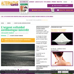L'argent colloïdal antibiotique interdit