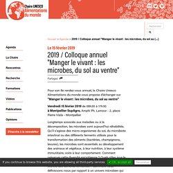 """2019 / Colloque annuel """"Manger le vivant : les microbes, du sol au (...) - Chaire UNESCO Alimentations du monde"""