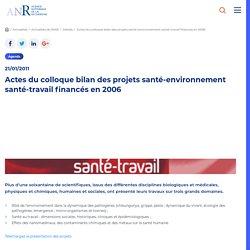 ANR - JANVIER 2011 - santé-environnement santé-travail : actes du colloque bilan des projets financés en 2006