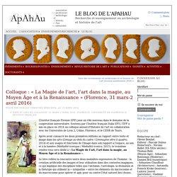 Colloque : «La Magie de l'art, l'art dans la magie, au Moyen Âge et à la Renaissance» (Florence, 31 mars-2 avril 2016)