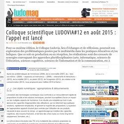 Colloque scientifique LUDOVIA#12 en août 2015 : l'appel est lancé