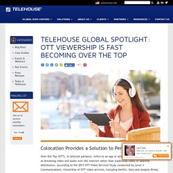 Colocation Provides a Solution to OTT Performance - Telehouse