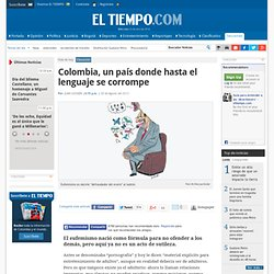 Colombia, un país donde hasta el lenguaje se corrompe - Noticias de Salud, Educación, Turismo, Ciencia, Ecología y Vida de hoy