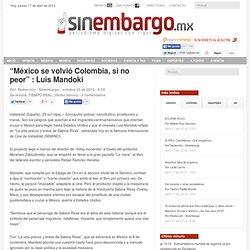 """""""México se volvió Colombia, si no peor"""" : Luis Mandoki"""