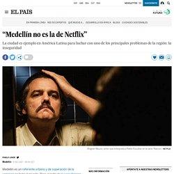"""Colombia: """"Medellín no es la de Netflix"""""""