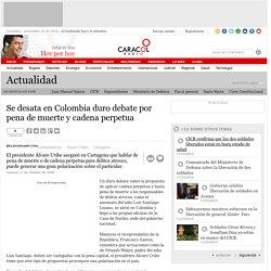 Se desata en Colombia duro debate por pena de muerte y cadena perpetua