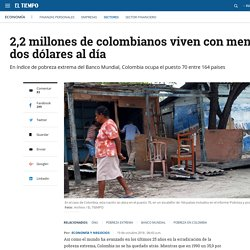 Informe mundial de pobreza extrema deja a Colombia en puesto 70 - Sectores - Economía