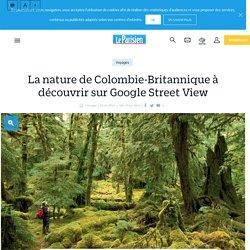 La nature de colombie-britannique à découvrir sur google street view - Le Parisien