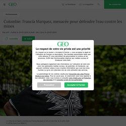 Colombie: Francia Marquez, menacée pour défendre l'eau contre les mines