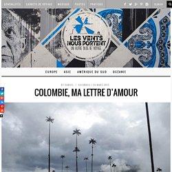 Colombie, Ma lettre d'amour ! Blog de voyage