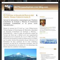 En Colombie, le Nevado del Ruiz en état d'alerte: Niveau II relevé à niveau III. - Le blog de 66270_Des-roses-et-des-épines.over-blog.com