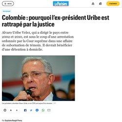 Colombie : pourquoi l'ex-président Uribe est rattrapé par la justice