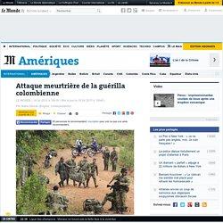 Colombie : le processus de paix à l'épreuve d'une attaque meurtrière des FARC