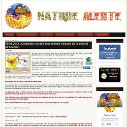 10.04.2012...Colombie: un des plus grands volcans de la planète se réveille