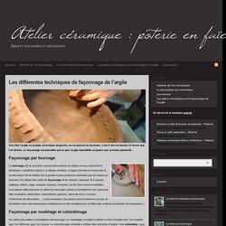 Façonnage céramique : tournage, modelage, colombinage, moulage de l'argile : Les pâtes céramiques et le façonnage de l'argile