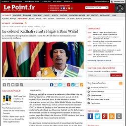 Le colonel Kadhafi serait réfugié à Bani Walid