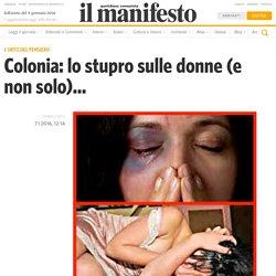 Colonia: lo stupro sulle donne (e non solo)...