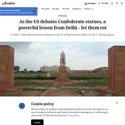 Colonial symbols: In Delhi, statues of British monarchs have been trashed and left to rot