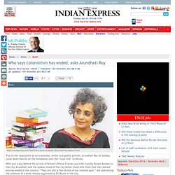 Who says colonialism has ended, asks Arundhati Roy