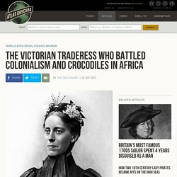 The Victorian Traderess Who Battled Colonialism and Crocodiles in Africa