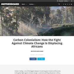 Carbon Colonialism: How the Fight Against Climate Change Is Displacing Africans
