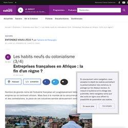 Les habits neufs du colonialisme (3/4) : Entreprises françaises en Afrique : la fin d'un règne?