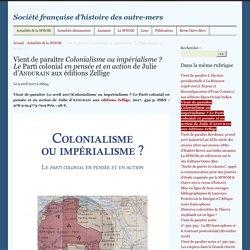 Vient de paraître Colonialisme ou impérialisme ? Le Parti colonial en pensée