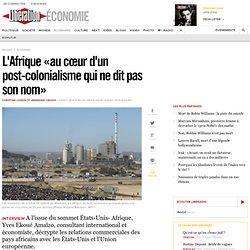 L'Afrique «au cœur d'un post-colonialisme qui ne dit pas son nom»