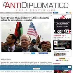 Manlio Dinucci - Nuovi predatori in Libia con la vecchia politica del colonialismo occidentale