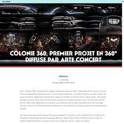 Colonie 360, premier projet en 360° diffuse par Arte Concert