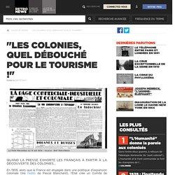 """""""Les colonies, quel débouché pour le tourisme !"""" - Presse RetroNews-BnF"""