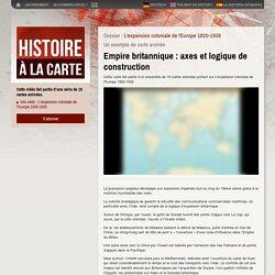 Empire britannique: axes et logique de construction - Histoire à la carte