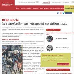 XIXe siècle - La colonisation de l'Afrique et ses détracteurs - Herodote.net