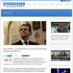 Jean Sévillia : «La colonisation et le non-sens historique d'Emmanuel Macron»
