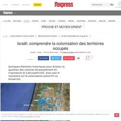 Israël: comprendre la colonisation des territoires occupés