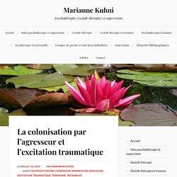 La colonisation par l'agresseur et l'excitation traumatique – Marianne Kuhni