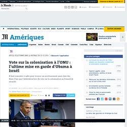 Vote sur la colonisationà l'ONU: l'ultime mise en garde d'Obama à Israël