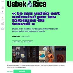 Usbek & Rica - « Le jeu vidéo est colonisé par les logiques du travail»